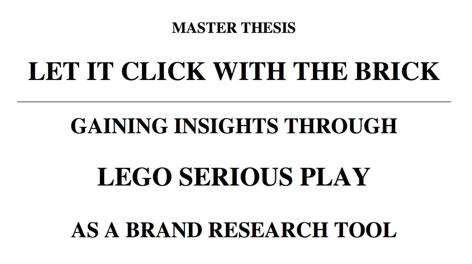 Master Thesis: Gaining Insights Through LEGO® SERIOUS PLAY® as a Brand Research Tool – LET IT CLICK WITH THE BRICK – by Julia Trebbin